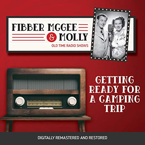 Couverture de Fibber McGee and Molly: Getting Ready for a Camping Trip