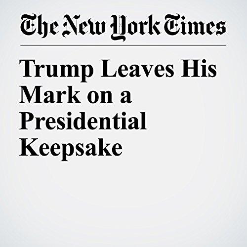 Trump Leaves His Mark on a Presidential Keepsake copertina