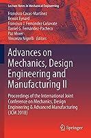 Advances on Mechanics, Design Engineering and Manufacturing II: Proceedings of the International Joint Conference on Mechanics, Design Engineering & Advanced Manufacturing (JCM 2018) (Lecture Notes in Mechanical Engineering)