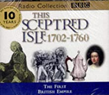 This Sceptred Isle, Vol. 6: The First British Empire 1702-1760