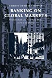 Banking on Global Markets: Deutsche Bank And The United States, 1870 To The Present (Cambridge Studies in the Emergence of Global Enterprise)