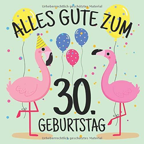 Alles Gute Zum 30. Geburtstag: Gästebuch Album - 30 Jahre Geschenkidee Zum Eintragen und zum Ausfüllen von Glückwünschen - Lustiges Geschenk für ... Erinnerung; Motiv: Flamingo Bunt Luftballons
