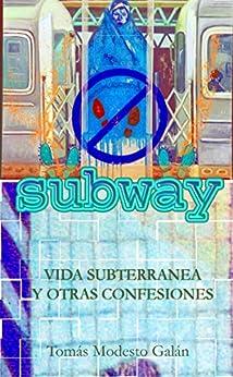 [Tomás Modesto Galán]のSubway: Vida subterránea y otras confesiones (Spanish Edition)