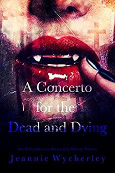 A Concerto for the Dead and Dying: An Elizabetta Dracula Short Story by [Jeannie Wycherley]