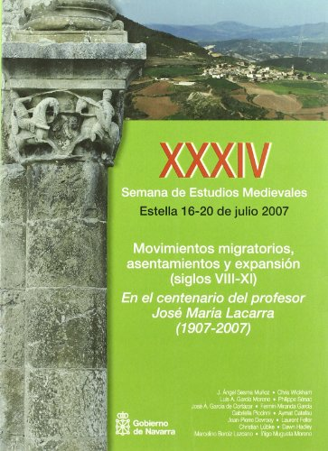 Movimientos migratorios, asentamientos y expansión (siglos VIII-XI) : en el centenario del profesor José María Lacarra (1907-2007) : actas de la XXXIV ... en Estella, del 16 al 20 de julio de 2007
