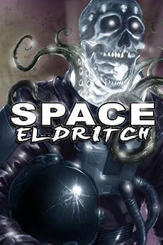 Space Eldritch by [D.J. Butler, Michael R. Collings, Robert J Defendi, Carter Reid, Nathan Shumate, Howard Tayler, Brad R. Torgersen, David J. West, Larry Correia]
