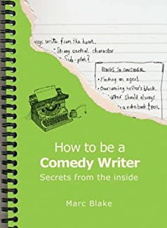 Marc Blake - How To Be A Comedy Writer: Secrets From The Inside