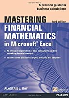 Mastering Financial Mathematics in Microsoft Excel: A practical guide to business calculations (3rd Edition) (The Mastering Series)
