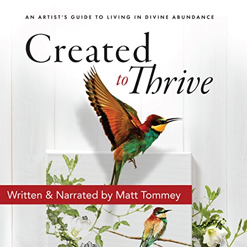 Created to Thrive: An Artist's Guide to Living in Divine Abundance Audiobook By Matt Tommey cover art