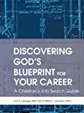 Discovering God s Blueprint for Your Career: A Christian s Job Search Guide
