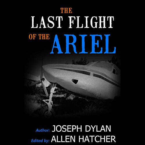 The Last Flight of the Ariel                   By:                                                                                                                                 Joseph Dylan                               Narrated by:                                                                                                                                 Joe Farinacci                      Length: 11 hrs and 15 mins     1 rating     Overall 3.0