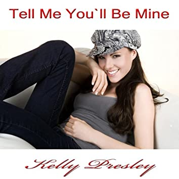 Tell Me You`ll Be Mine