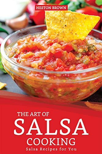 The Art of Salsa Cooking: Salsa Recipes for You (English Edition)