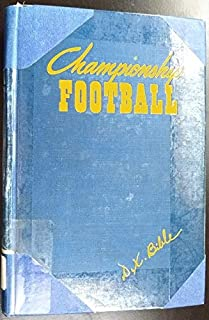 Championship Football a Guide for Player, Coach and Fan