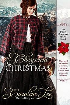 A Cheyenne Christmas (The Sweet Cheyenne Quartet Book 1) by [Caroline Lee]
