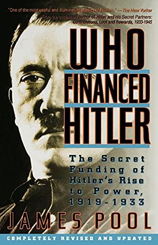 Who Financed Hitler: The Secret Funding of Hitler's Rise to Power, 1919-1933 the Secret Funding of Hitler's Rise to Power, 1919-1933