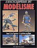 L'encyclopédie du modélisme - Tome 3, Les figurines, la peinture acrylique de Rodrigo Hernandez Cabos,Collectif ( 1 juillet 2003 )