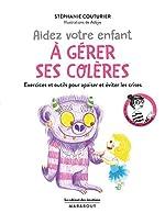 Le cabinet des émotions - Aidez votre enfant à gérer ses colères: Exercices et outils pour apaiser et éviter les crises de Stéphanie Couturier