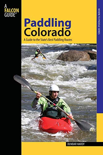 Paddling Colorado: A Guide To The State's Best Paddling...