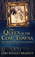 The Queen Of The Cow Towns (The Soiled Dove Sagas Book 2)