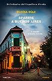 Sparire a Buenos Aires: Un'indagine dell'Ispettore Alzada (Italian Edition)...