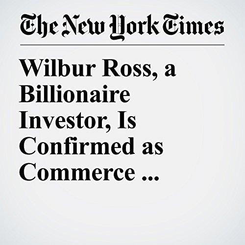 Wilbur Ross, a Billionaire Investor, Is Confirmed as Commerce Secretary copertina
