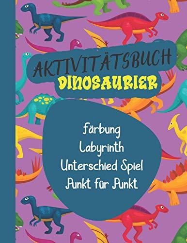 Aktivitätsbuch Dinosaurier: Activity-Buch Ausmalen, Zeichnen, Unterschiede, Punkt für Punkt, Labyrinth über...