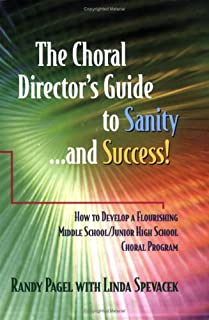 The Choral Director's Guide to Sanity...and Success!  How to Develop a Flourishing Middle School/Junior High School Choral Program