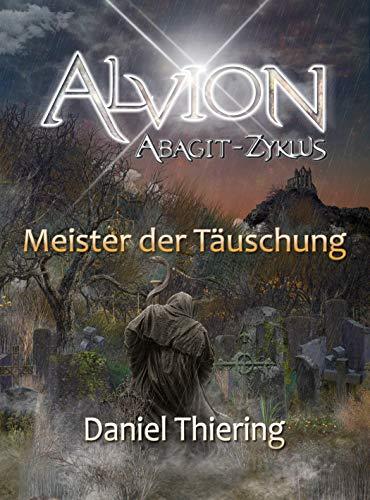 Alvion - Meister der Täuschung (Abagit-Zyklus) (Alvion (Abagit-Zyklus) 2) von [Daniel Thiering]