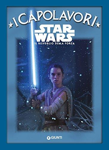 Star Wars. Il risveglio della Forza: I Capolavori
