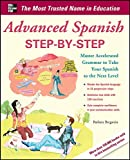 Advanced Spanish Step-by-Step: Master Accelerated Grammar to Take Your Spanish to the Next Level (Easy Step-by-Step Series)
