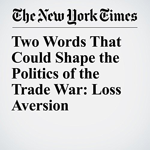 Two Words That Could Shape the Politics of the Trade War: Loss Aversion audiobook cover art