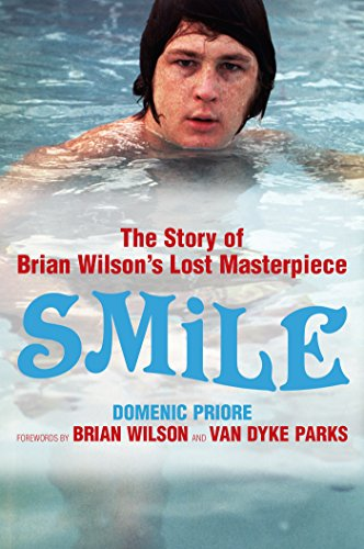 Smile: The Story of Brian Wilson's Lost Masterpiece: The Official Story of Brian Wilson's Lost Masterpiece (English Edition)