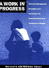By Ron Leaf - A Work in Progress: Behavior Management Strategies and a Curriculum for Intensive Behavioral Treatment of Autism (4/15/99)