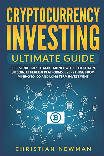 Cryptocurrency Investing Ultimate Guide: Best Strategies To Make Money With Blockchain, Bitcoin, Ethereum Platforms. Everything from Mining to ICO and Long Term Investment.: 2