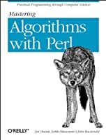 Mastering Algorithms with Perl: Practical Programming Through Computer Science by Jarkko Hietaniemi John Macdonald Jon Orwant(1999-08-28)