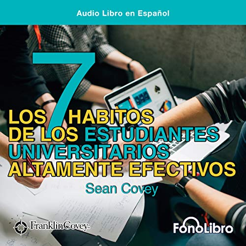 Los 7 Hábitos de los Estudiantes Universitarios Altamente Efectivos [The 7 Habits of Highly Effective College Students] cover art