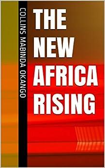 The New Africa Rising by [COLLINS  MABINDA OKANGO]