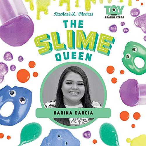 The Slime Queen: Karina Garcia (Toy Trailblazers)