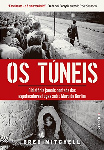 Os túneis: A história jamais contada das espetaculares fugas sob o Muro de Berlim
