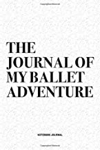 The Journal Of My Ballet Adventure: A 6x9 Inch Diary Notebook Journal With A Bold Text Font Slogan On A Matte Cover and 120 Blank Lined Pages Makes A Great Alternative To A Card