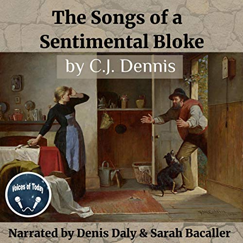 The Songs of a Sentimental Bloke                   By:                                                                                                                                 C. J. Dennis                               Narrated by:                                                                                                                                 Denis Daly,                                                                                        Sarah Bacaller                      Length: 1 hr and 37 mins     Not rated yet     Overall 0.0