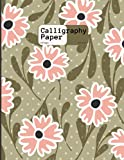 Calligraphy Paper: Blush Flowers 200 Sheet Pages: Calligraphy Practice Paper And Workbook For Lettering Artist , Beginners