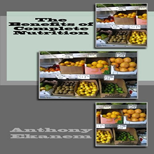 The Benefits of Complete Nutrition audiobook cover art