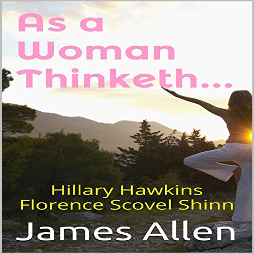 As a Woman Thinketh                   By:                                                                                                                                 James Allen,                                                                                        Florence Scovel Shinn,                                                                                        Hillary Hawkins                               Narrated by:                                                                                                                                 Hillary Hawkins                      Length: 1 hr and 2 mins     1 rating     Overall 5.0