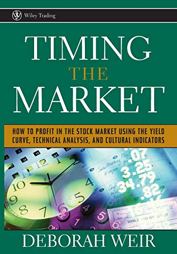 Timing the Market: How To Profit in the Stock Market Using the Yield Curve, Technical Analysis, and Cultural Indicators (Wiley Trading Series)