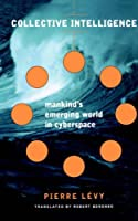 Collective Intelligence: Mankind's Emerging World in Cyberspace (Helix Books) by Pierre Levy(1999-12-10)