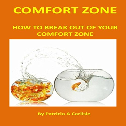 Comfort Zone: How to Break Out of Your Comfort Zone audiobook cover art
