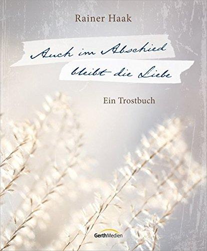 Auch im Abschied bleibt die Liebe: Ein Trostbuch