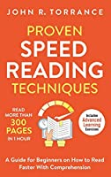 Proven Speed Reading Techniques: Read More Than 300 Pages in 1 Hour. A Guide for Beginners on How to Read Faster With Comprehension (Includes Advanced Learning Exercises)